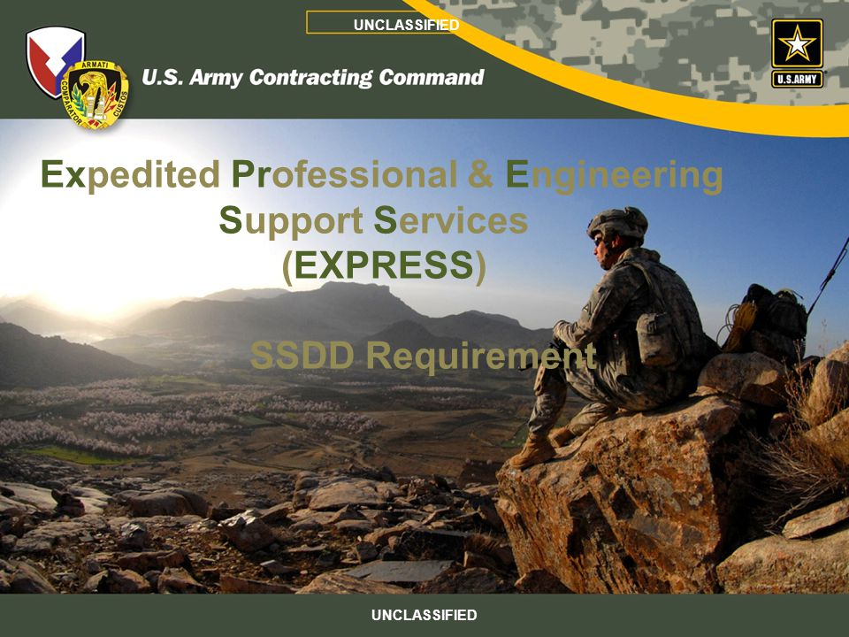 UNCLASSIFIED Expedited Professional & Engineering Support Services (EXPRESS) SSDD Requirement