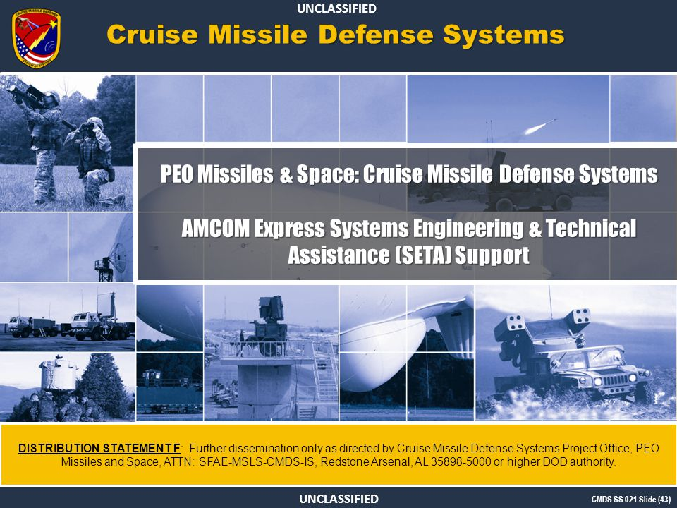 UNCLASSIFIED DISTRIBUTION STATEMENT F: Further dissemination only as directed by Cruise Missile Defense Systems Project Office, PEO Missiles and Space, ATTN: SFAE-MSLS-CMDS-IS, Redstone Arsenal, AL 35898-5000 or higher DOD authority.