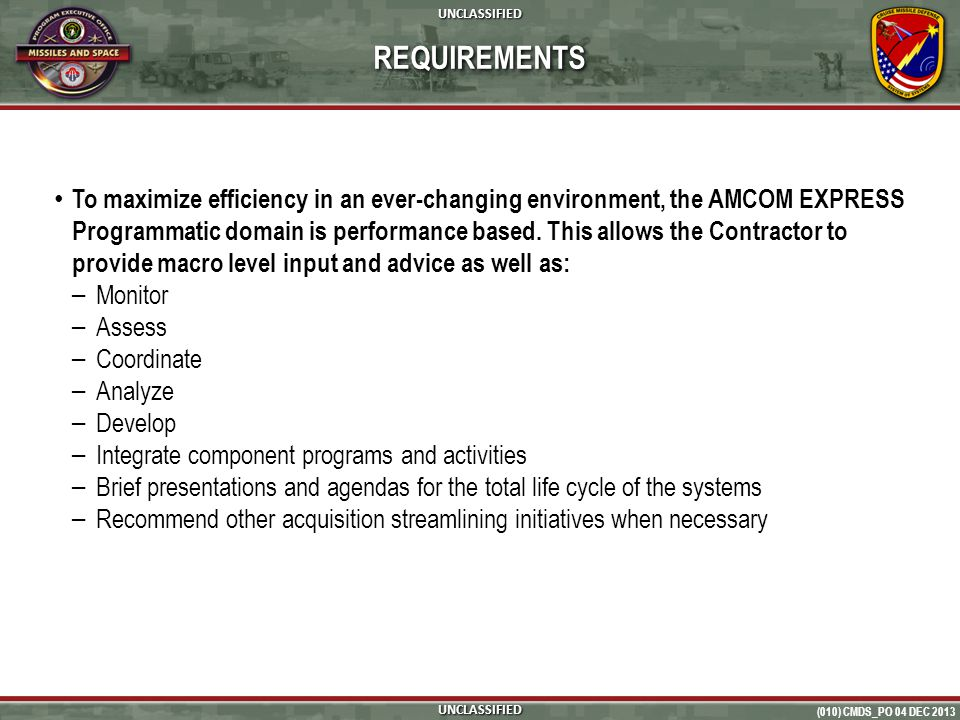 (010) CMDS_PO 04 DEC 2013 UNCLASSIFIED To maximize efficiency in an ever-changing environment, the AMCOM EXPRESS Programmatic domain is performance based.