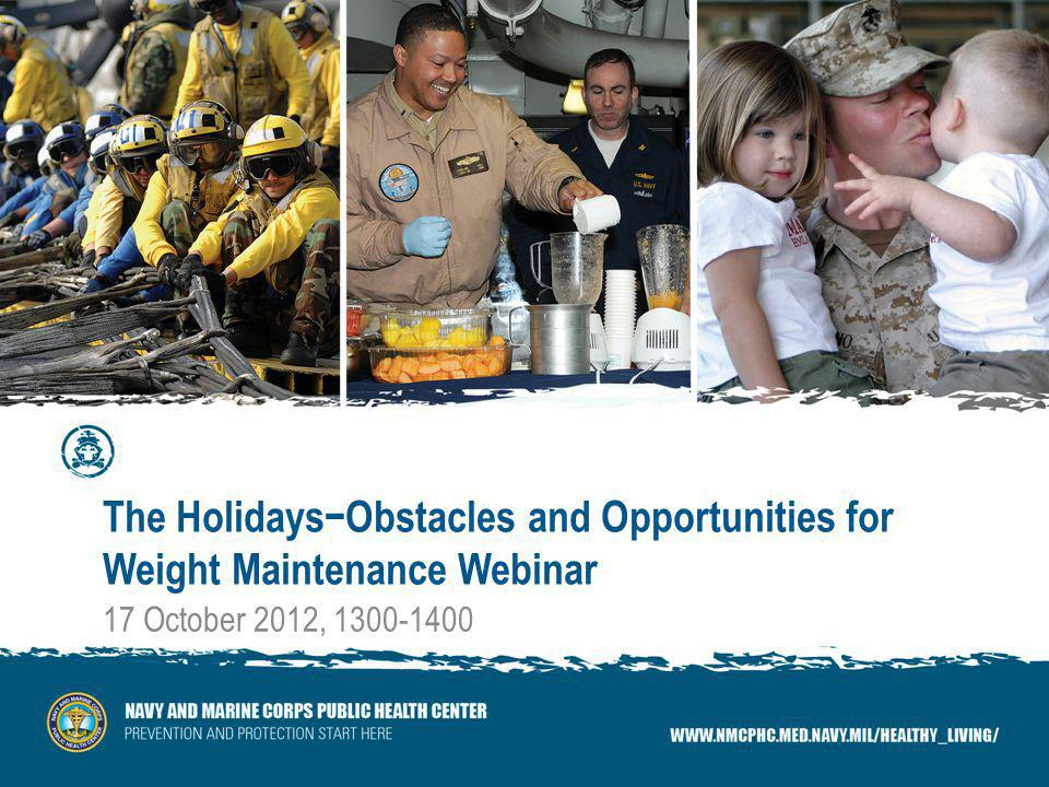 The HolidaysObstacles and Opportunities for Weight Maintenance Webinar 17 October 2012, 1300-1400
