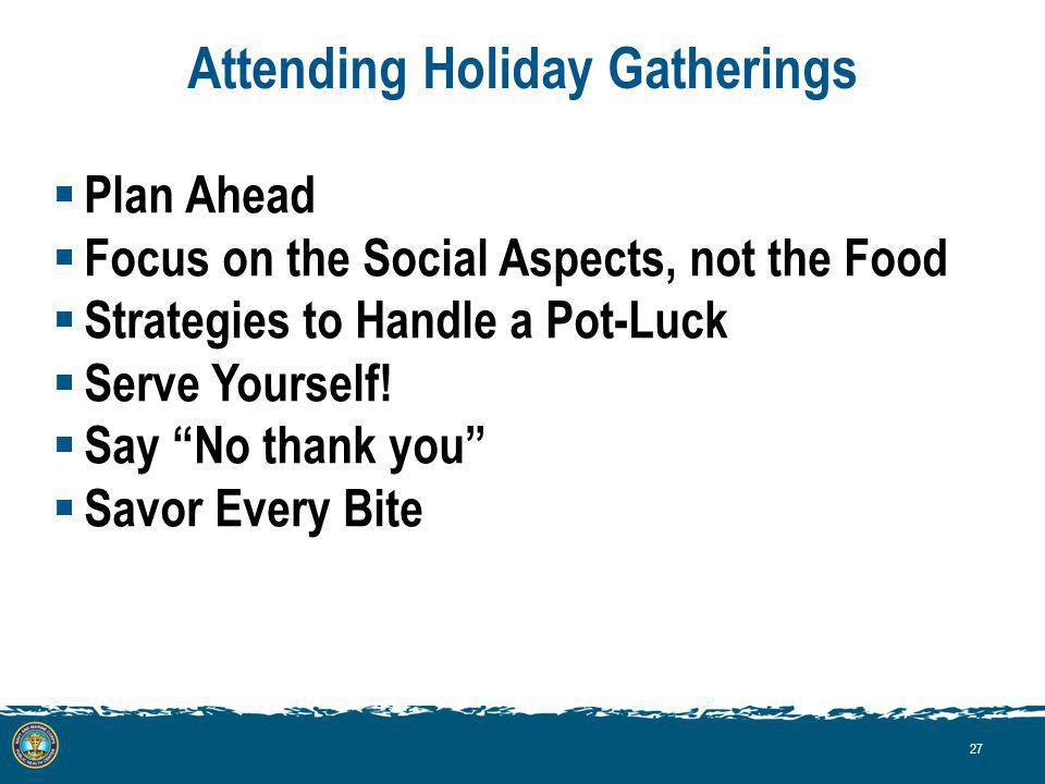Attending Holiday Gatherings Plan Ahead Focus on the Social Aspects, not the Food Strategies to Handle a Pot-Luck Serve Yourself.