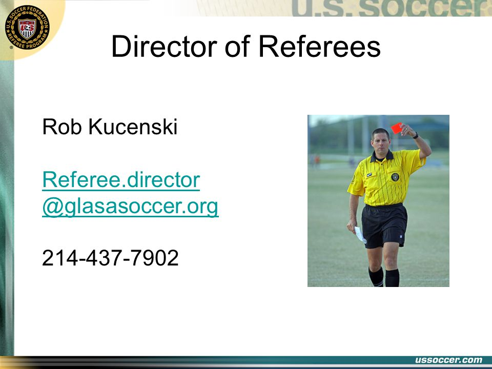 Director of Referees Rob Kucenski Referee.director @glasasoccer.org 214-437-7902