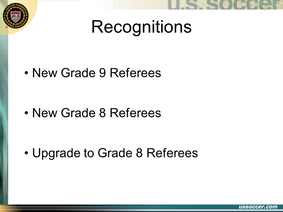 Recognitions New Grade 8 Referees Upgrade to Grade 8 Referees New Grade 9 Referees