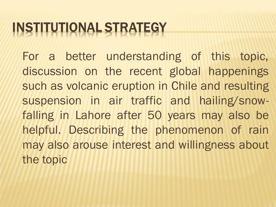 For a better understanding of this topic, discussion on the recent global happenings such as volcanic eruption in Chile and resulting suspension in air traffic and hailing/snow- falling in Lahore after 50 years may also be helpful.