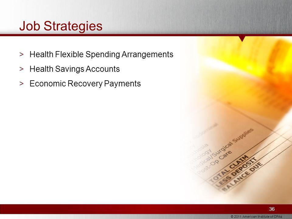 © 2011 American Institute of CPAs Job Strategies >Health Flexible Spending Arrangements >Health Savings Accounts >Economic Recovery Payments 36