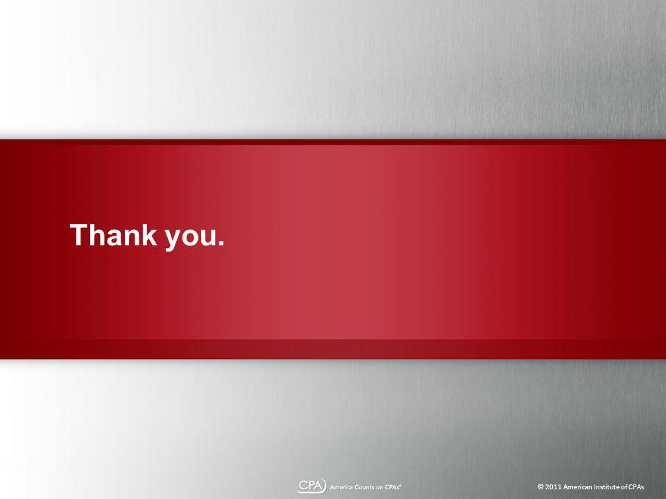 © 2011 American Institute of CPAs Thank you.