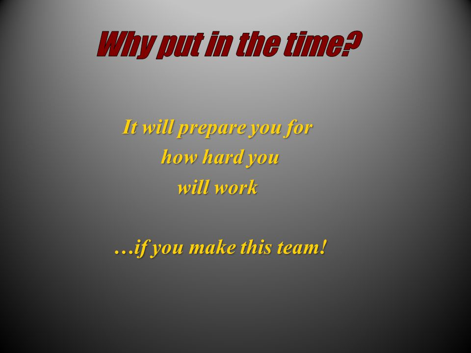 It will prepare you for how hard you how hard you will work …if you make this team.