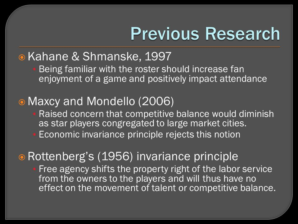 Kahane & Shmanske, 1997 Being familiar with the roster should increase fan enjoyment of a game and positively impact attendance Maxcy and Mondello (2006) Raised concern that competitive balance would diminish as star players congregated to large market cities.
