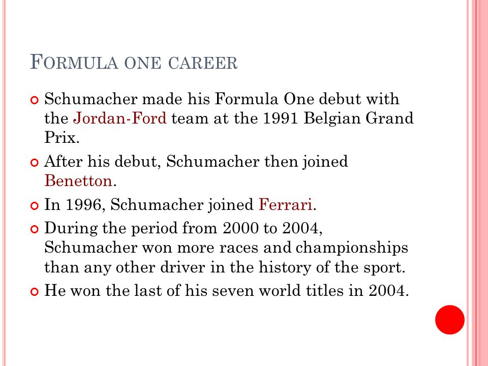 F ORMULA ONE CAREER Schumacher made his Formula One debut with the Jordan-Ford team at the 1991 Belgian Grand Prix.