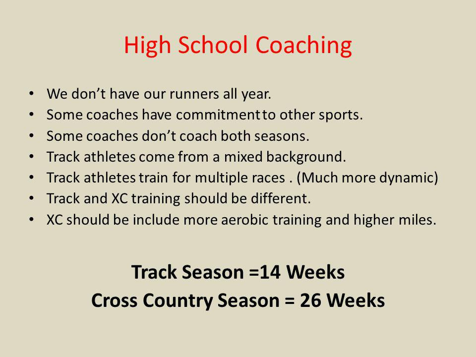 High School Coaching We dont have our runners all year. Some coaches have commitment to other sports. Some coaches dont coach both seasons. Track athl