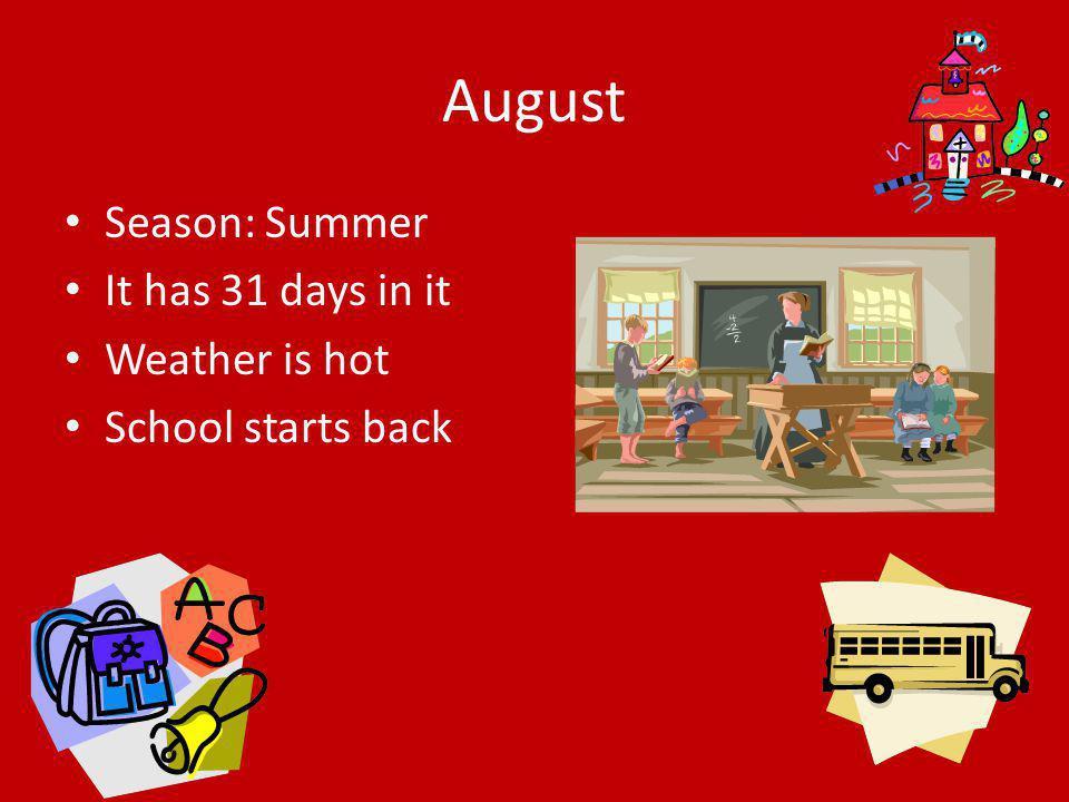 August Season: Summer It has 31 days in it Weather is hot School starts back