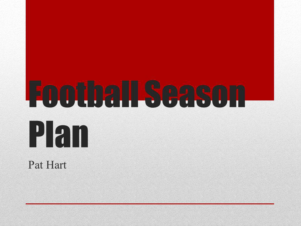 Football Season Plan Pat Hart