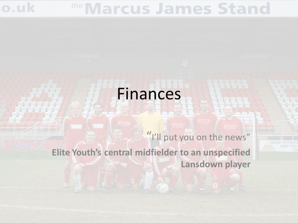 Finances Ill put you on the news Elite Youths central midfielder to an unspecified Lansdown player