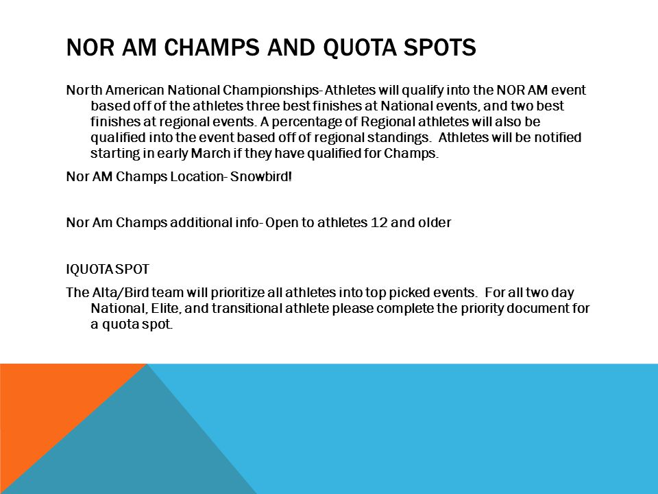 NOR AM CHAMPS AND QUOTA SPOTS North American National Championships- Athletes will qualify into the NOR AM event based off of the athletes three best finishes at National events, and two best finishes at regional events.