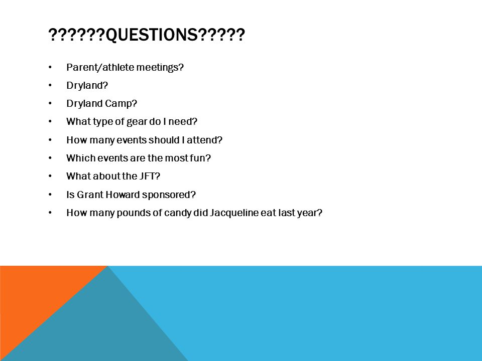 ??????QUESTIONS????.Parent/athlete meetings. Dryland.