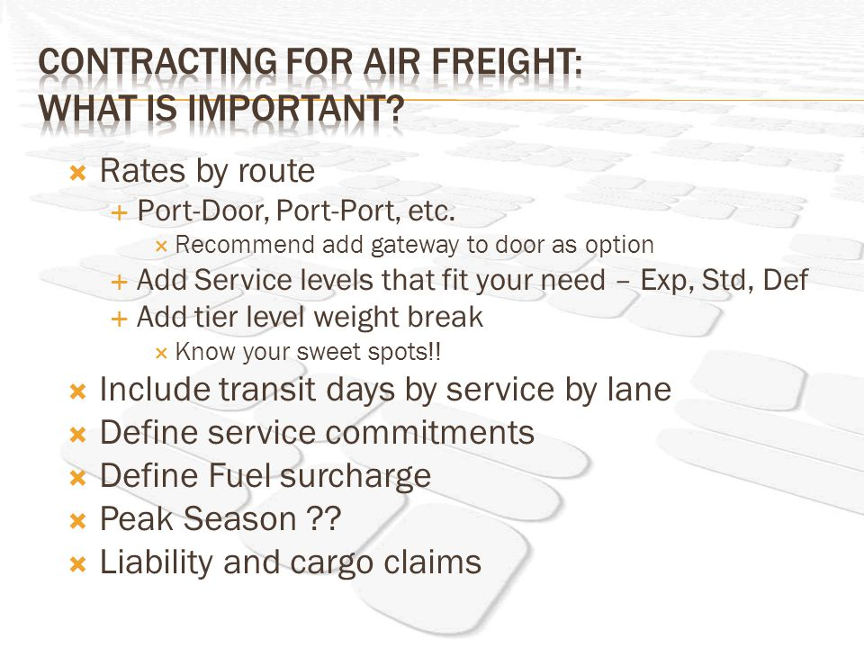 Rates by route Port-Door, Port-Port, etc. Recommend add gateway to door as option Add Service levels that fit your need – Exp, Std, Def Add tier level