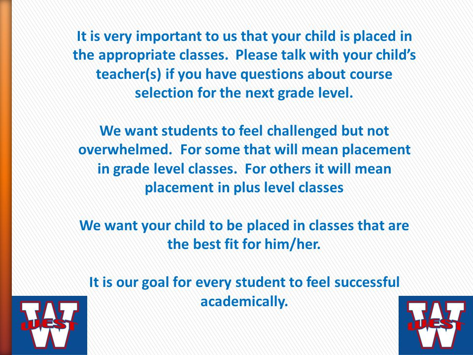 It is very important to us that your child is placed in the appropriate classes.