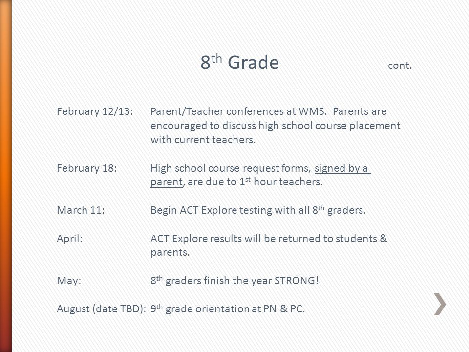 8 th Grade cont. February 12/13:Parent/Teacher conferences at WMS. Parents are encouraged to discuss high school course placement with current teacher