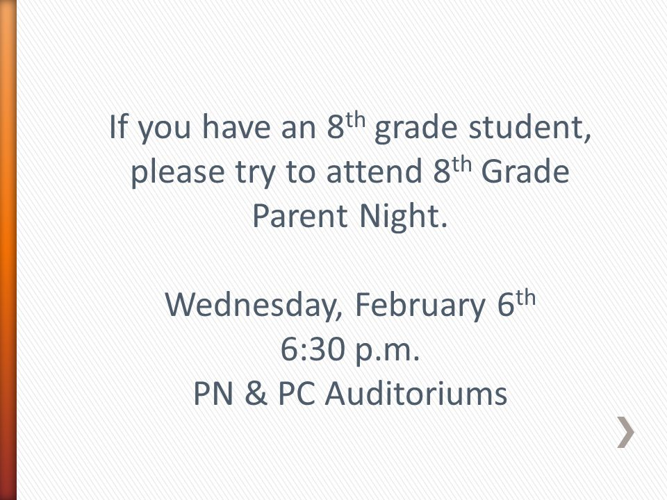 If you have an 8 th grade student, please try to attend 8 th Grade Parent Night.
