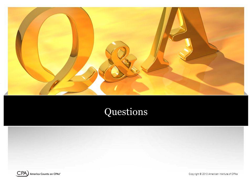 Copyright © 2011 American Institute of CPAs Copyright © 2013 American Institute of CPAs Questions