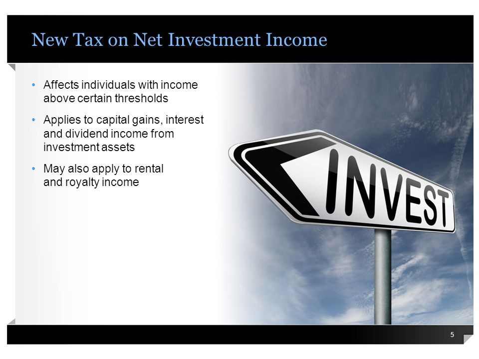 New Tax on Net Investment Income Affects individuals with income above certain thresholds Applies to capital gains, interest and dividend income from investment assets May also apply to rental and royalty income 5