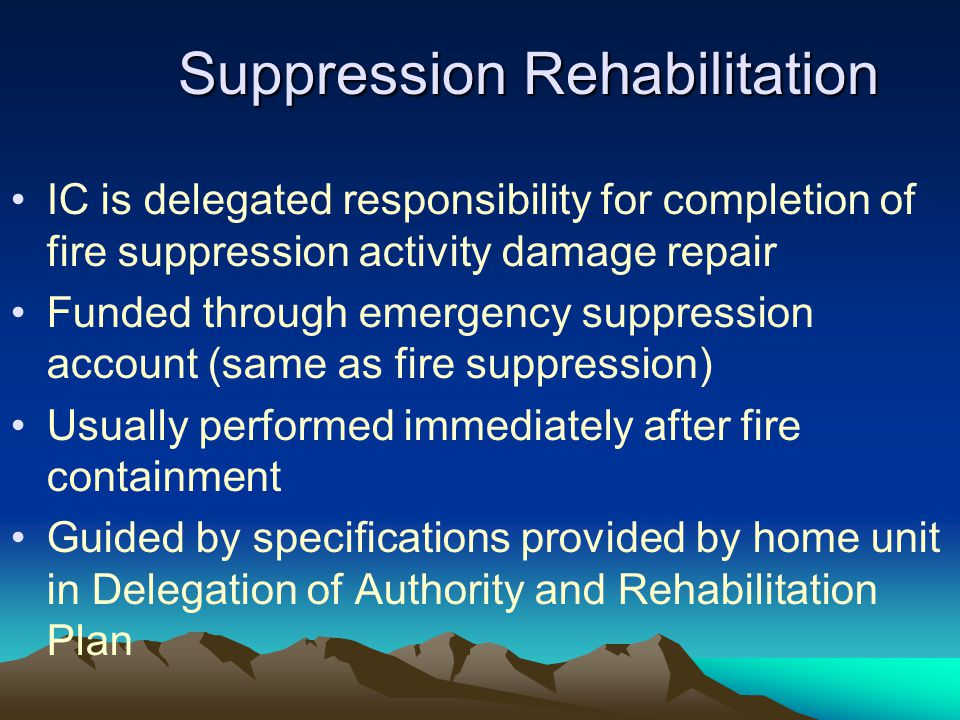 Fire Suppression Rehab: Federal Fire Protection Jurisdiction on private or other agency lands * Provide contact/rehab coordinator assisting rehab on private land
