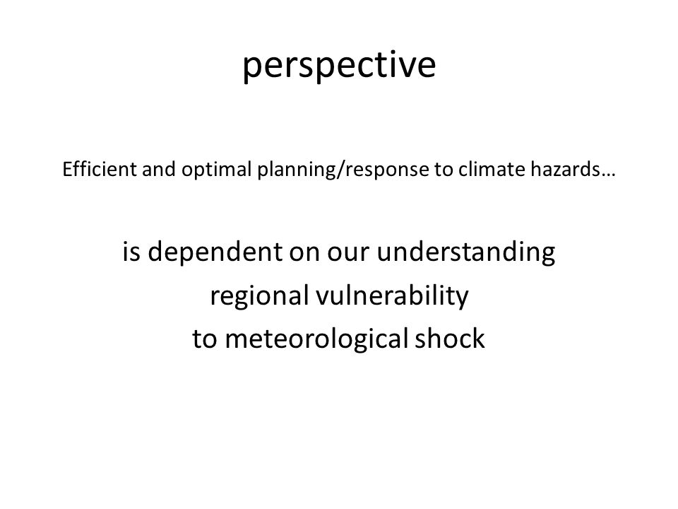 perspective Efficient and optimal planning/response to climate hazards… is dependent on our understanding regional vulnerability to meteorological sho