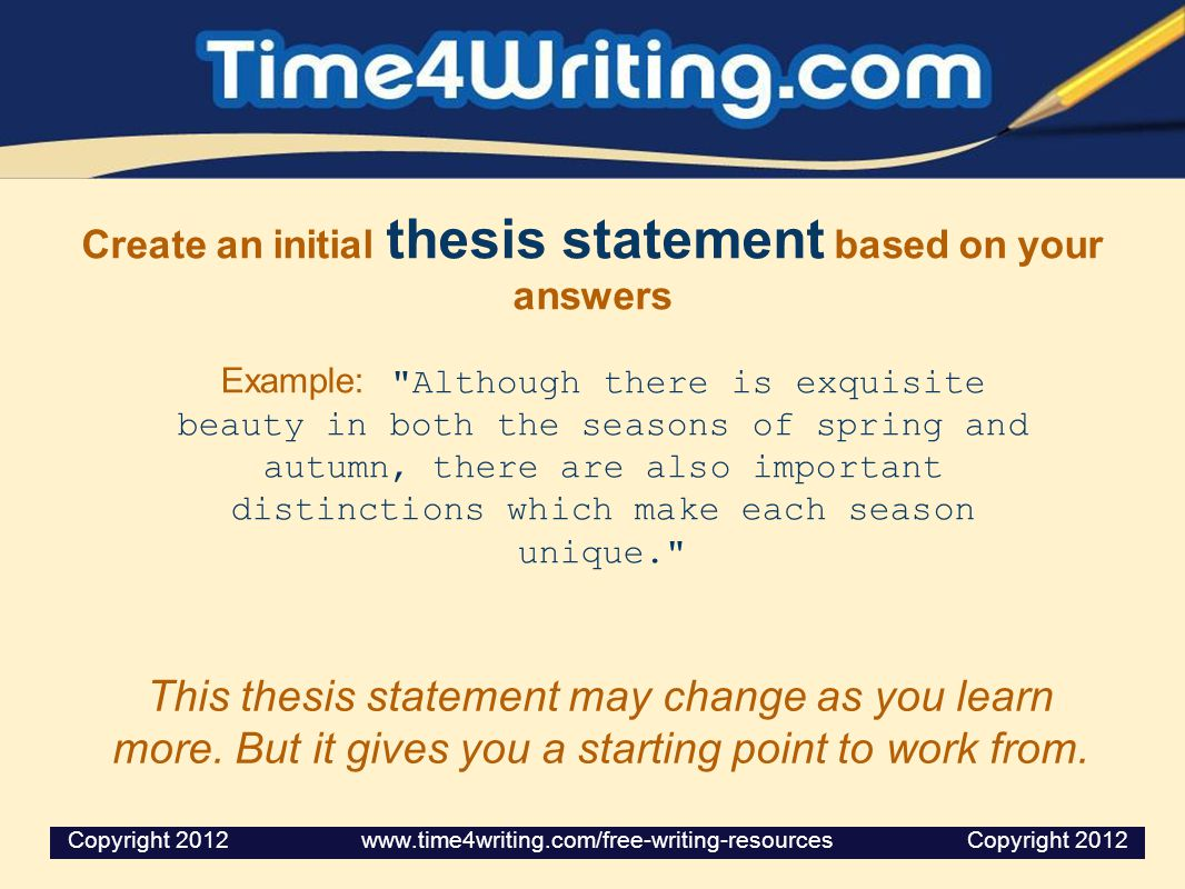 Create an initial thesis statement based on your answers Example:
