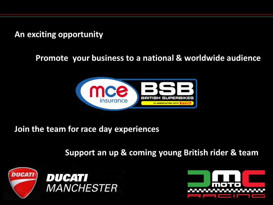 An exciting opportunity Support an up & coming young British rider & team Promote your business to a national & worldwide audience Join the team for race day experiences
