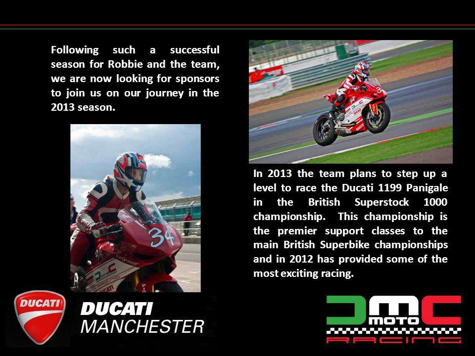 Following such a successful season for Robbie and the team, we are now looking for sponsors to join us on our journey in the 2013 season. In 2013 the