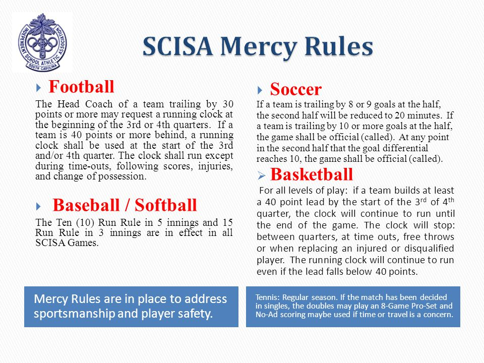 Mercy Rules are in place to address sportsmanship and player safety.