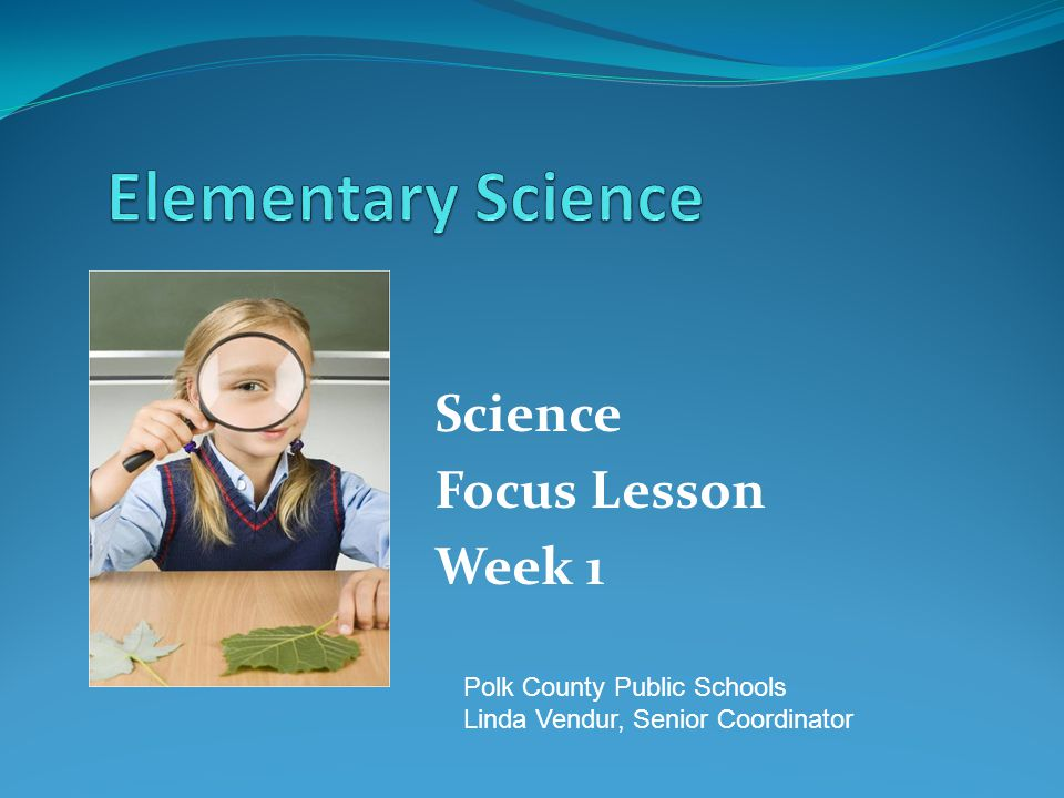 Science Focus Lesson Week 1 Polk County Public Schools Linda Vendur, Senior Coordinator