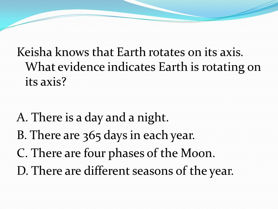 Summarizing Write in your Science notebook… 3 reasons we have seasons 2 words that describe Earths movement 1 cause of day and night