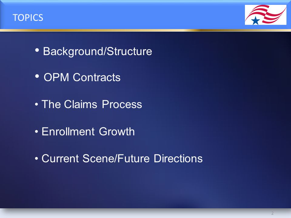 TOPICS Background/Structure OPM Contracts The Claims Process Enrollment Growth Current Scene/Future Directions 2