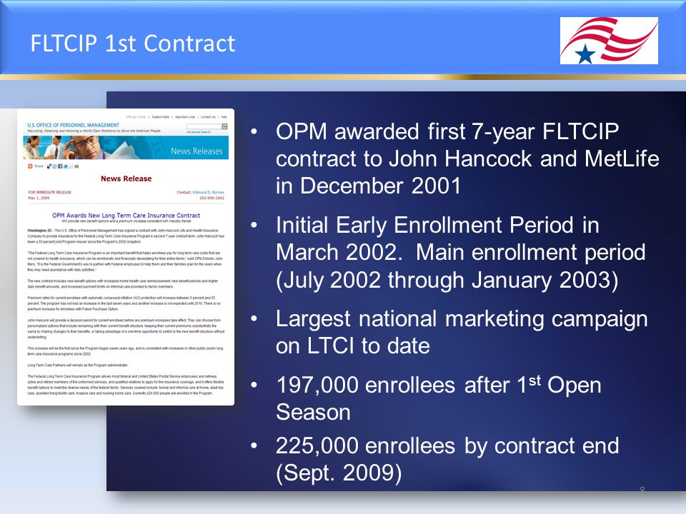 FLTCIP 1st Contract OPM awarded first 7-year FLTCIP contract to John Hancock and MetLife in December 2001 Initial Early Enrollment Period in March 2002.
