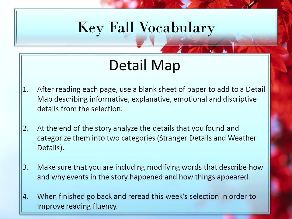 Key Fall Vocabulary Detail Map 1.After reading each page, use a blank sheet of paper to add to a Detail Map describing informative, explanative, emotional and discriptive details from the selection.