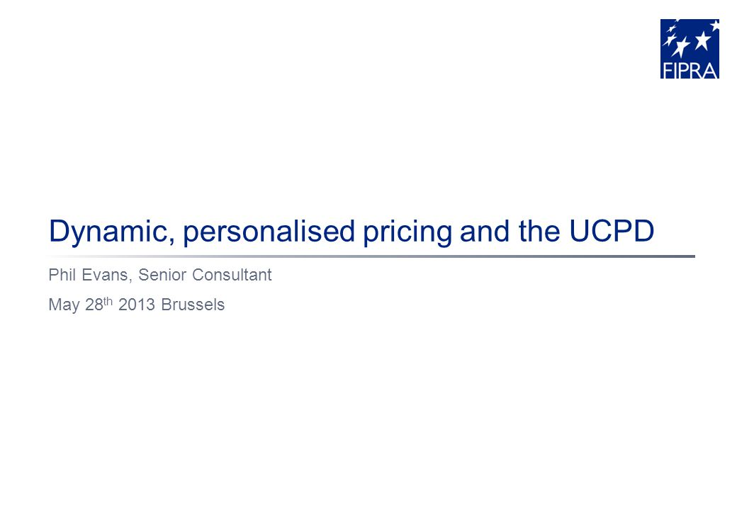 Dynamic, personalised pricing and the UCPD Phil Evans, Senior Consultant May 28 th 2013 Brussels
