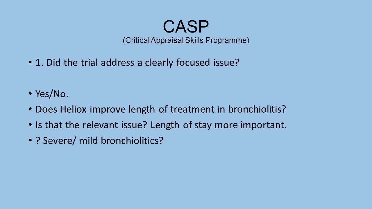 CASP (Critical Appraisal Skills Programme) 1.Did the trial address a clearly focused issue.