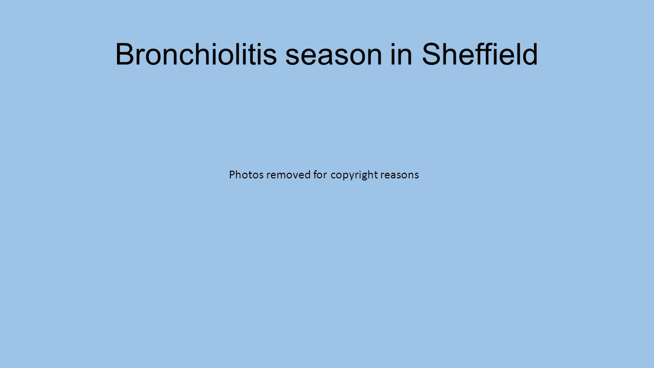 Bronchiolitis season in Sheffield Photos removed for copyright reasons