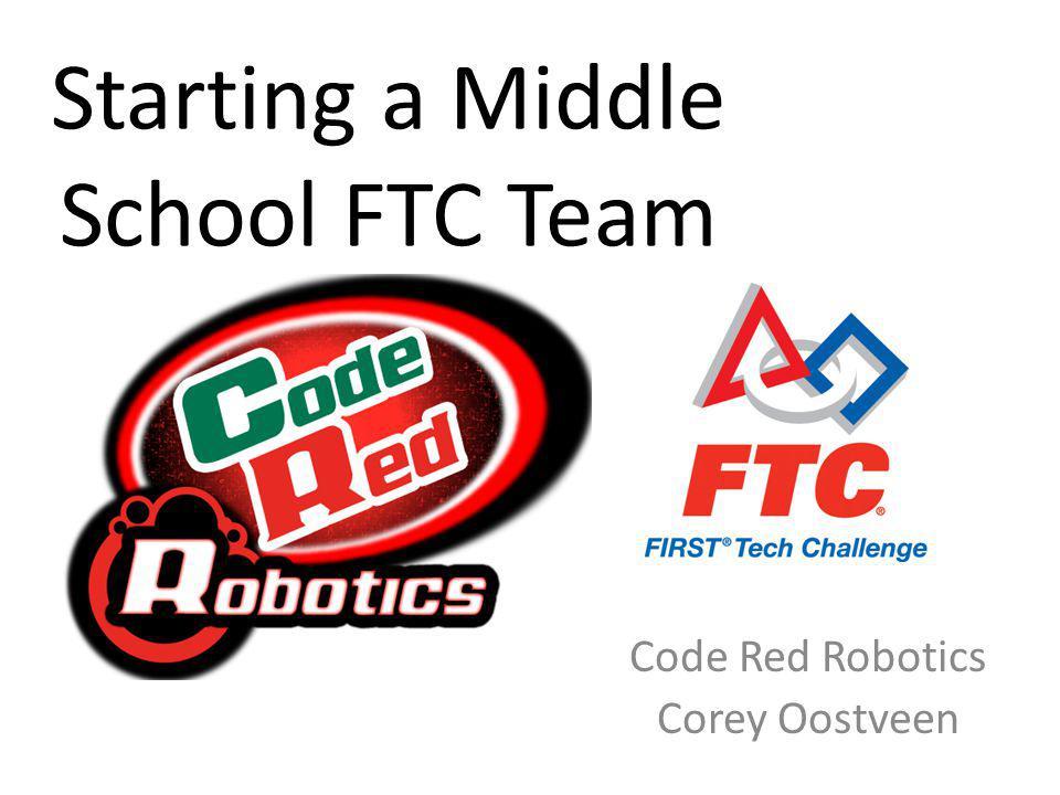 Starting a Middle School FTC Team Code Red Robotics Corey Oostveen