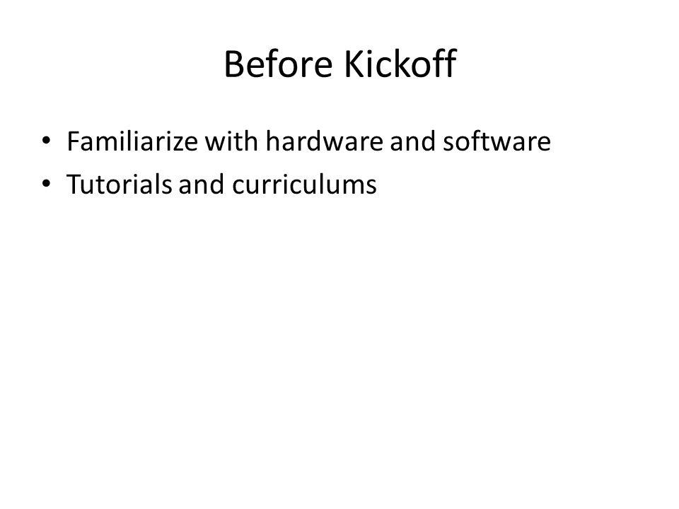 Before Kickoff Familiarize with hardware and software Tutorials and curriculums