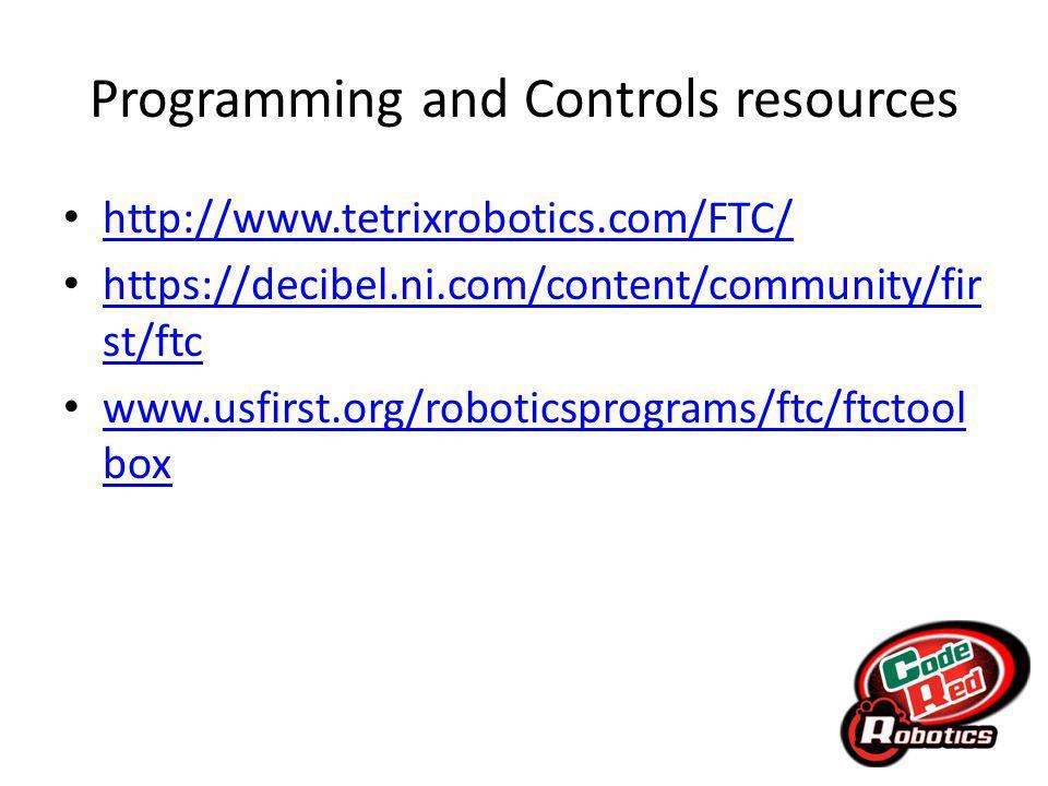 Programming and Controls resources http://www.tetrixrobotics.com/FTC/ https://decibel.ni.com/content/community/fir st/ftc https://decibel.ni.com/content/community/fir st/ftc www.usfirst.org/roboticsprograms/ftc/ftctool box www.usfirst.org/roboticsprograms/ftc/ftctool box