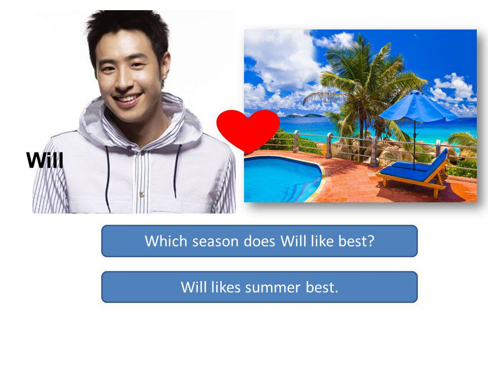 Which season does Will like best Will likes summer best. Will
