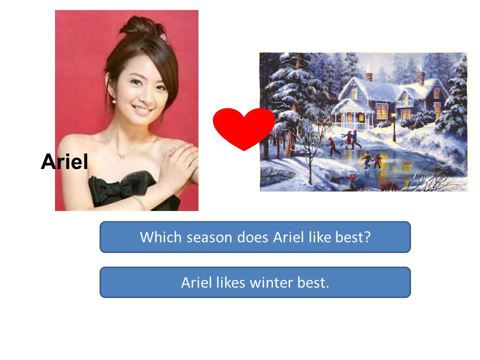 Which season does Ariel like best Ariel likes winter best. Ariel