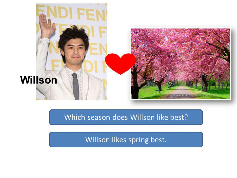Which season does Willson like best Willson likes spring best. Willson