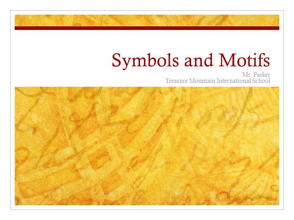 Symbols and Motifs Mr. Parker Treasure Mountain International School