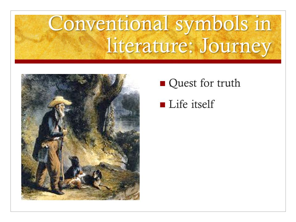 Conventional symbols in literature: Journey Quest for truth Life itself