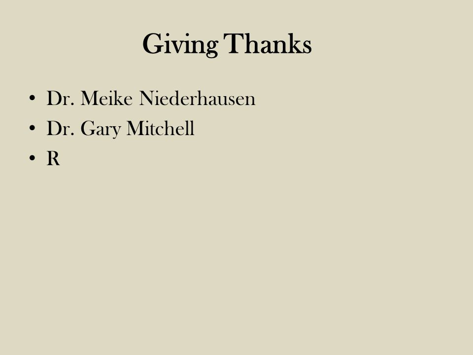 Giving Thanks Dr. Meike Niederhausen Dr. Gary Mitchell R