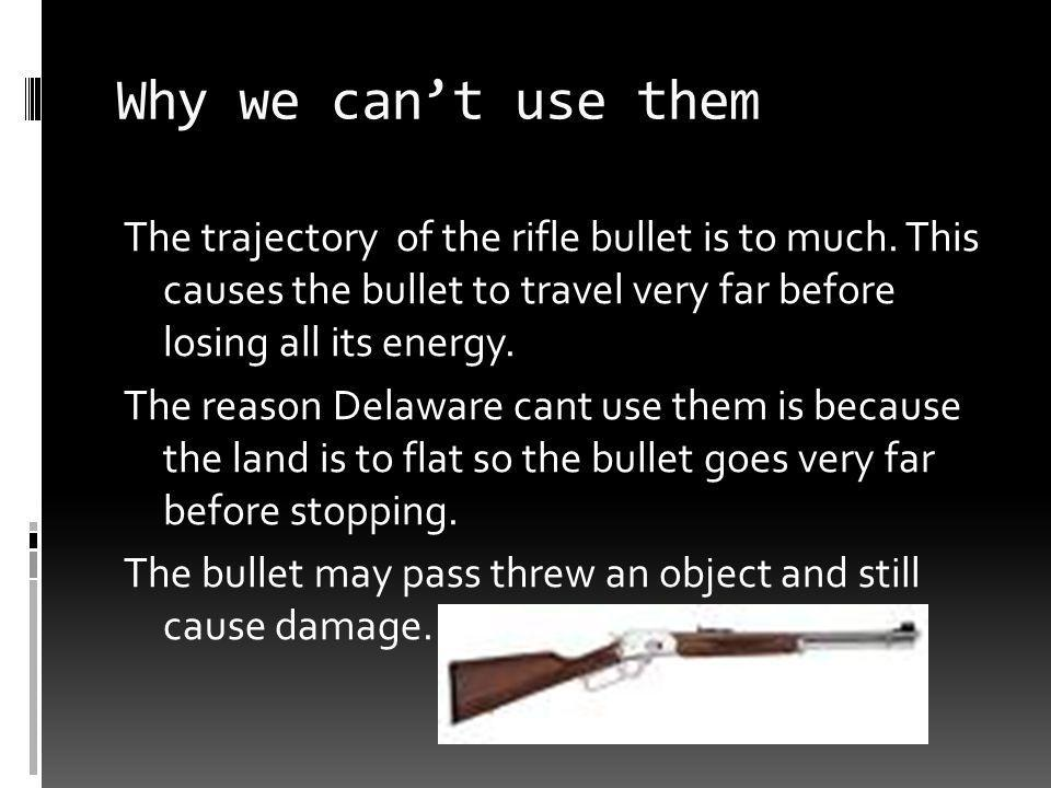 Why we cant use them The trajectory of the rifle bullet is to much.