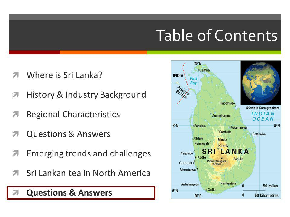 Table of Contents Where is Sri Lanka? History & Industry Background Regional Characteristics Questions & Answers Emerging trends and challenges Sri La